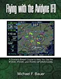 Flying with the Avidyne IFD: A Scenario-Based Course to Help You Fly with the IFD550,...