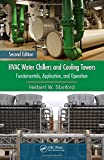 HVAC Water Chillers and Cooling Towers: Fundamentals, Application, and Operation