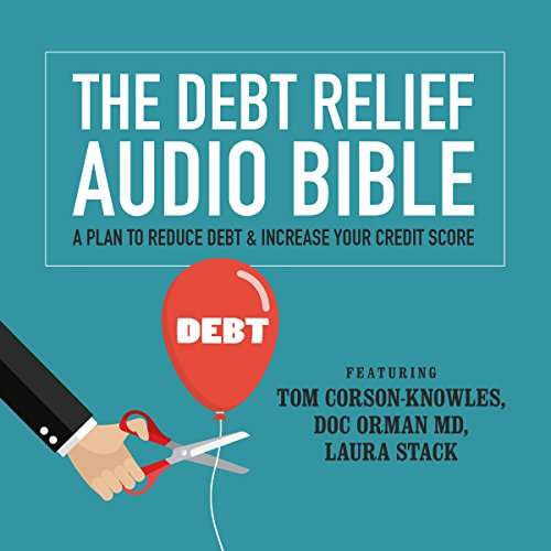 The Debt Relief Bible     A Plan to Reduce Debt & Increase Your Credit Score              By:                                                                                                                                 Tom Corson-Knowles,                                                                                        Doc Orman MD,                                                                                        Laura Stack CSP MBA                               Narrated by:                                                                                                                                 Laura Stack CSP MBA,                                                                                        Greg Zarcone,                                                                                        Matt Stone                      Length: 8 hrs and 32 mins     1 rating     Overall 1.0