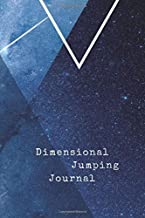 Dimensional Jumping Journal: Notebook With 120 Dotted Pages to Document Your Quantum Jumps and Reality Shifts - Dot Grid Bullet Diary