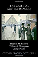 The Case for Mental Imagery (Oxford Psychology Series)
