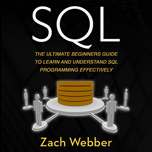 SQL: The Ultimate Beginners Guide to Learn and Understand SQL Programming Effectively audiobook cover art