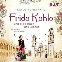 Frida Kahlo und die Farben des Lebens Hörbuch