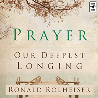 Prayer     Our Deepest Longing              By:                                                                                                                                 Ronald Rolheiser                               Narrated by:                                                                                                                                 Alan Hirt O.F.M.                      Length: 3 hrs and 19 mins     43 ratings     Overall 4.7