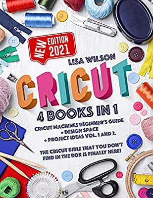CRICUT: 4 books in 1: Cricut Machines Beginner's Guide + Design Space + Project Ideas Vol.1 & 2. The Cricut Bible That You Don't Find in The Box Is Finally Here!