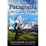 Patagonia: the Camino Home (A Camino of the Soul Book 2) (English Edition)