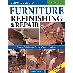 Ultimate Guide to Furniture Refinishing & Repair, 2nd Revised Edition: Restore, Rebuild, and Renew Wooden Furniture