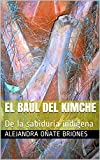 El baúl del Kimche: De la sabiduría indígena