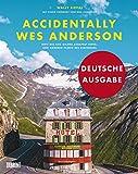 Accidentally Wes Anderson (Deutsche Ausgabe): Orte wie aus »Grand Budapest Hotel« und anderen Filmen des Regisseurs
