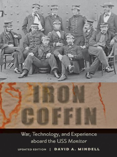 Iron Coffin: War, Technology, and Experience aboard the USS  <I>Monitor</I> (Johns Hopkins Introductory Studies in the History of Technology) (English Edition)