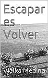Escapar es Volver (Spanish Edition)