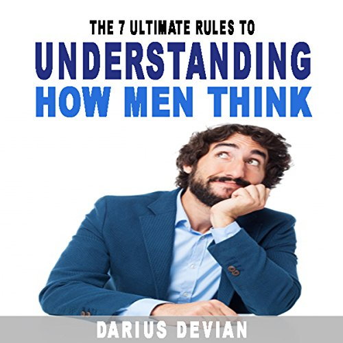 The 7 Ultimate Rules to Understanding How Men Think audiobook cover art