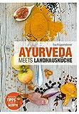 Ayurveda meets Landhausküche: Wissen, Tipps & viele Rezepte: Mit einem Vorwort von Kerstin Rosenberg
