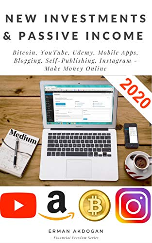 New Investments & Passive Income: Bitcoin, YouTube, Udemy, Mobile Apps, Blogging, Self-Publishing, Instagram - Make Money Online (Financial Freedom Book 1)