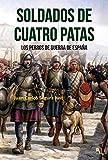 Soldados de cuatro patas: Los perros de guerra de España