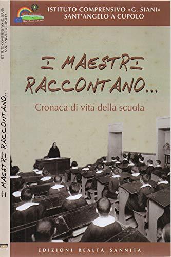 I maestri raccontano. Cronaca di vita della scuola - sant'angelo a cupolo e san nicola manfredi (1947-1973).