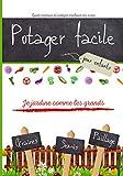 Guide pratique du potager expliqué pas à pas pour les enfants: comment réaliser son premier potager, faire ses semis, planter et récolter ses propres légumes