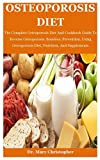 Osteoporosis Diet: The Complete Osteoporosis Diet And Cookbook Guide To Reverse Osteoporosis, Boneless, Prevention, Using Osteoporosis Diet, Nutrition, And Supplements