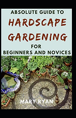 Absolute Guide To Hardscape Gardening For Beginners And Novices