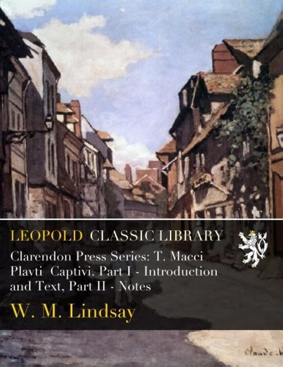 毛布狂人植物学者Clarendon Press Series: T. Macci Plavti Captivi. Part I - Introduction and Text, Part II - Notes