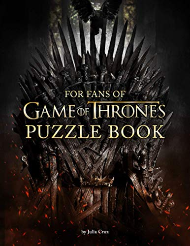 Game Of Thrones Puzzle Book: An Effective Way For Lovers Of Game Of Thrones To Relax And Have Fun With Plenty Of Fun Games