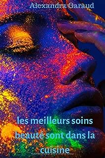 Les meilleurs soins beauté sont dans la cuisine (French Edition)
