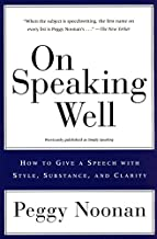 On Speaking Well: How to Give a Speech With Style, Substance, and Clarity