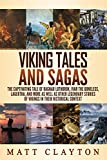 Viking Tales and Sagas: The Captivating Tale of Ragnar Lothbrok, Ivar the Boneless, Lagertha, and More as well as Other Legendary Stories of Vikings in Their Historical Context