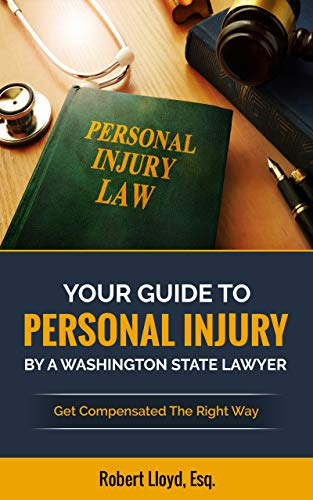 Your Guide To Personal Injury by a Washington State Lawyer: Get Compensated The Right Way (English Edition)