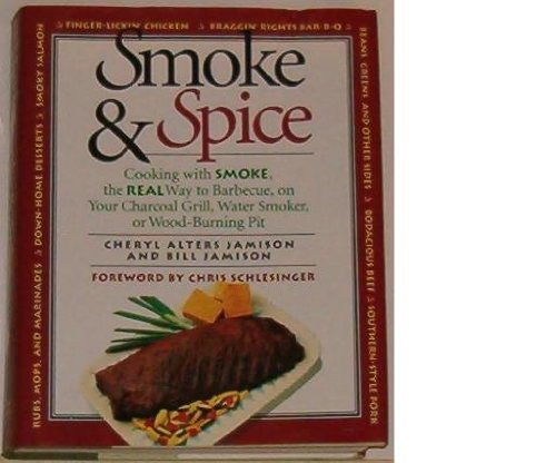 Smoke & Spice/Cooking With Smoke, the Real Way to Barbecue, on Your Charcoal Grill, Water Smoker, or...