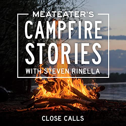 MeatEater's Campfire Stories: Close Calls Audiobook By Steven Rinella cover art