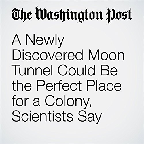 A Newly Discovered Moon Tunnel Could Be the Perfect Place for a Colony, Scientists Say copertina