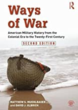 Ways of War: American Military History from the Colonial Era to the Twenty-First Century