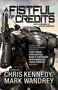 A Fistful of Credits: Stories from the Four Horsemen Universe (The Revelations Cycle Book 5) by [Chris Kennedy, Mark Wandrey, Terry Mixon, Doug Dandridge, Jason Cordova, Kevin Ikenberry, Kacey Ezell, Jon Del Arroz, Brad R. Torgersen, Christopher G. Nuttall, Charity Ayres]
