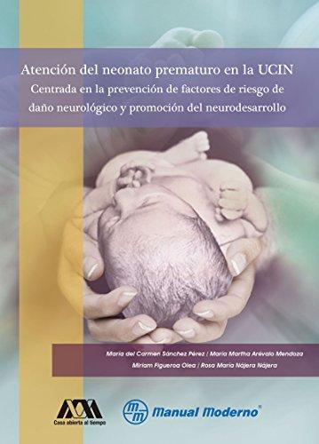Atención del neonato prematuro en la UCIN. Centrada en la prevención de factores de riesgo de daño neurológico y promoción del neurodesarrollo