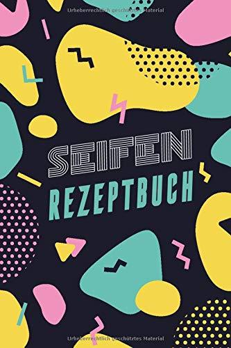 Seifen Rezeptbuch: Kosmetikrezepte Notizbuch | Naturkosmetik und Seife selber herstellen | Kosmetik | Cremes | Naturseife | Modern Bunt
