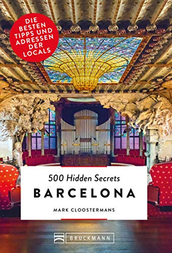 Bruckmann: 500 Hidden Secrets Barcelona: Ein Reiseführer mit garantiert den besten Geheimtipps und Adressen