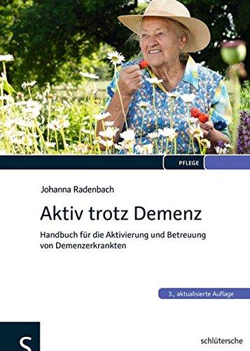 Aktiv trotz Demenz: Handbuch für die Aktivierung und Betreuung von Demenzerkrankten