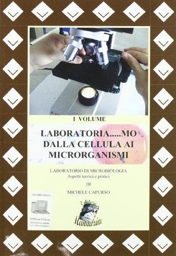 Laboratoria... mo dalla cellula ai microrganismi. Laboratorio di microbiologia. Aspetti teorici e pratici. Per le Scuole superiori-RO. Con DVD. Con espansione online (Vol. 1)