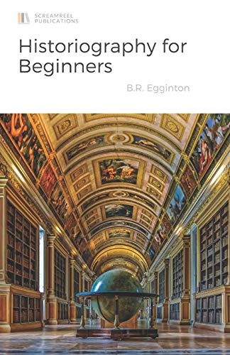 Compare Textbook Prices for Historiography for Beginners  ISBN 9798664663570 by Egginton, Ben