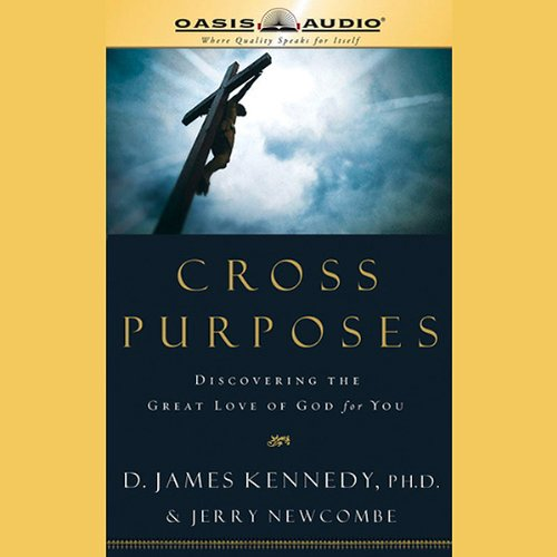 Cross Purposes     Discovering The Great Love Of God For You              By:                                                                                                                                 D. James Kennedy                               Narrated by:                                                                                                                                 D. James Kennedy                      Length: 4 hrs and 45 mins     4 ratings     Overall 4.8