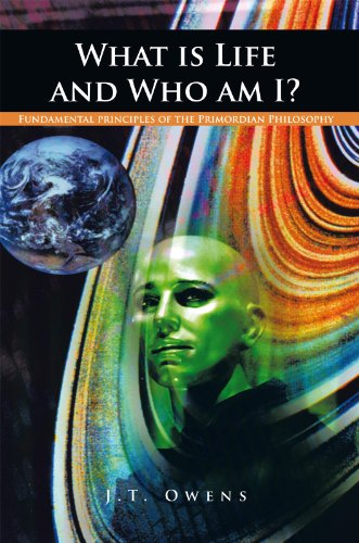 What Is Life and Who Am I?: Fundamental Principles of the Primordian Philosophy (English Edition)