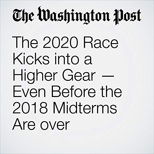 The 2020 Race Kicks into a Higher Gear — Even Before the 2018 Midterms Are over copertina