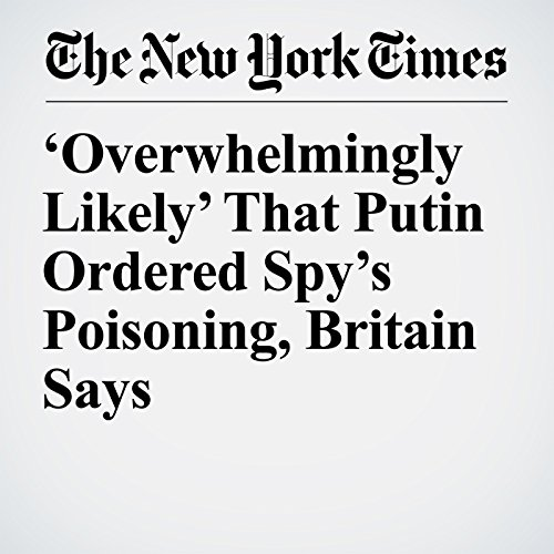 'Overwhelmingly Likely' That Putin Ordered Spy's Poisoning, Britain Says copertina