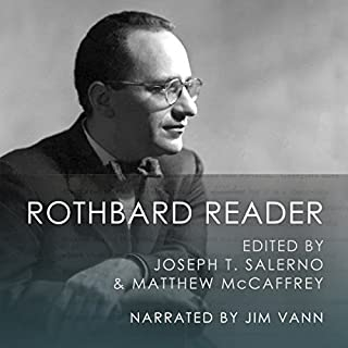The Rothbard Reader                   By:                                                                                                                                 Murray Rothbard                               Narrated by:                                                                                                                                 Jim Vann                      Length: 11 hrs and 44 mins     35 ratings     Overall 4.8