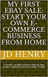 My First eBay Sale: Start your own e-commerce business from home: A simple, straight forward step-by-step guide to getting started on eBay. Today! (English Edition)