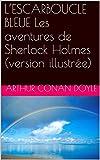 L'ESCARBOUCLE BLEUE Les aventures de Sherlock Holmes (version illustrée) - Format Kindle - 0,99 €