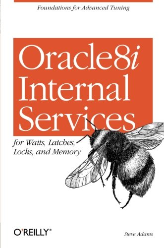 Oracle 8i Internal Services: for Waits, Latches, Locks, and