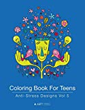 Coloring Book For Teens: Anti-Stress Designs Vol 5 (Coloring Books For Teens) (Volume 5)