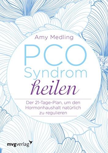 PCO-Syndrom heilen: Der 21-Tage-Plan, um den Hormonhaushalt natürlich zu regulieren